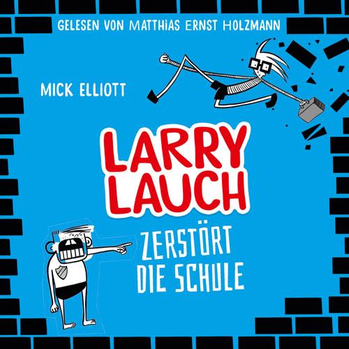 Larry Lauch zerstört die Schule - Hörbuch