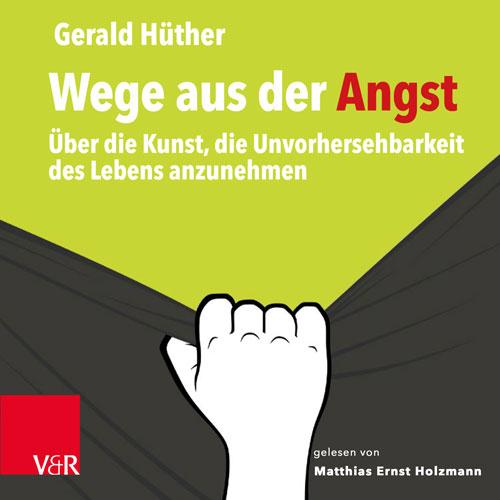 Gerald-Hüther - Wege aus der Angst - Hörbuch